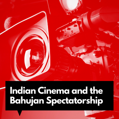 Indian Cinema and the Bahujan Spectatorship
