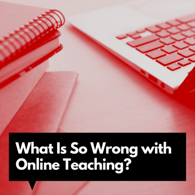 What Is So Wrong with Online Teaching?